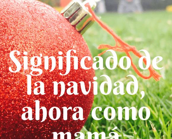Significado de la Navidad, ahora como mamá