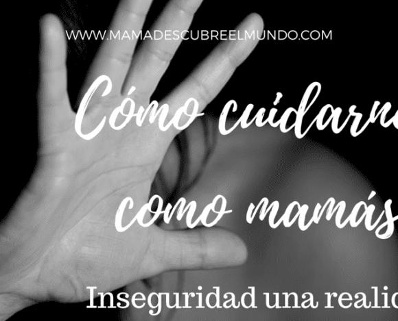 Cómo cuidarnos como mamás ante la inseguridad
