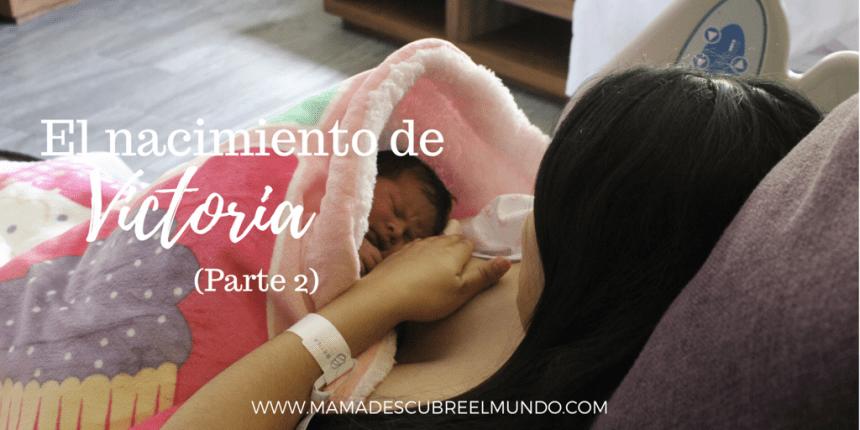 El nacimiento de Victoria (Parte 2)